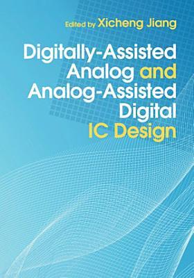 Digitally Assisted Analog and Analog Assisted Digital IC Design PDF