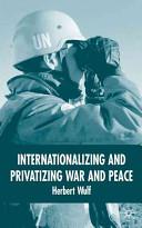 Internationalizing and Privatizing War and Peace