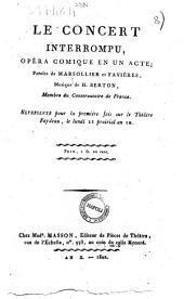 Le concert interrompu, opéra-comique en un acte; paroles de Marsollier et Favières, musique de H. Berton ..