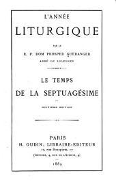 L'année liturgique: Le temps de la septuagésime. 18 éd. 1889