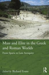 Mass and Elite in the Greek and Roman Worlds: From Sparta to Late Antiquity