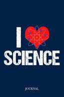I Love Science Journal: Scientist Notebook
