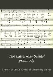 The Latter-day Saints' Psalmody: A Collection of Original Tunes ... Together with a Number of Old and Familiar Tunes Specially Arranged for this Work, Providing Music for Every Hymn in the L. D. S. Hymn Book