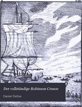 Der vollständige Robinson Crusoe: Neu nach dem englischen bearbeitet. Mit einem kärtchen von Robinsons insel ...