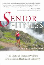 Senior Fitness: The Diet and Exercise Program for Maximum Health and Longevity