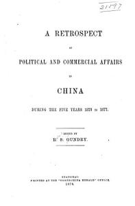 A Retrospect of Political and Commercial Affairs in China During the Five Years 1873 to 1877 PDF