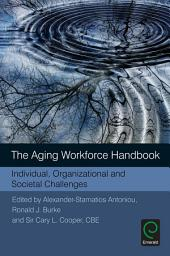 The Aging Workforce Handbook: Individual, Organizational and Societal Challenges