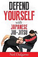 Defend Yourself with Japanese Jiu-Jitsu
