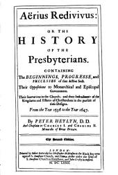 Aërius Redivivus: Or, The History of the Presbyterians ...
