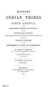 History of the Indian Tribes of North America: With Biographical Sketches and Anecdotes of the Principal Chiefs ; Embellished with One Hundred and Twenty Portraits from the Indian Gallery in the Department of War at Washington, Volume 1