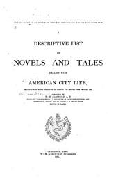 A Descriptive List of Novels and Tales Dealing with American City Life: Including Some Works Descriptive of Country Life Omitted from Previous List