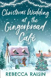 Christmas Wedding At The Gingerbread Café (The Gingerbread Café, Book 3)