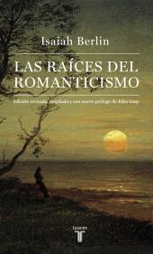 Las raíces del romanticismo: Edición revisada, ampliada y con nuevo prólogo de John Gray