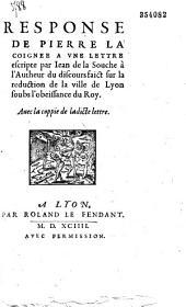 """Response de Pierre La Coignee [i. e. Antoine Du Verdier] a vne lettre escripte par Iean de la Souche à l'Autheur du """"Discours faict sur la reduction de la ville de Lyon soubs l'obeissance du Roy"""". Auec la coppie de ladicte lettre"""