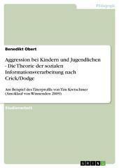 Aggression bei Kindern und Jugendlichen - Die Theorie der sozialen Informationsverarbeitung nach Crick/Dodge: Am Beispiel des Täterprofils von Tim Kretschmer (Amoklauf von Winnenden 2009)