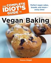 The Complete Idiot's Guide to Vegan Baking
