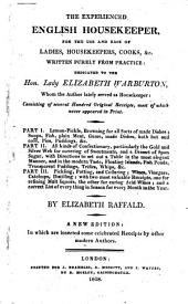 The Experienced English Housekeeper: For the Use and Ease of Ladies, Housekeepers, Cooks, &c., Written Purely from Practice : Dedicated to the Hon. Lady Elizabeth Warburton, Whom the Author Lately Served as Housekeeper : Consisting of Several Hundred Original Receipts, Most of which Never Appeared in Print