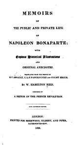 Memoirs of the public and private life of Napoleon Bonaparte: with copious historical illustrations and original anecdotes