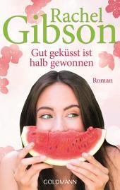 Gut geküsst ist halb gewonnen: Roman - Girlfriends 1
