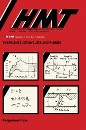 Turbulent Buoyant Jets and Plumes: HMT: The Science & Applications of Heat and Mass Transfer. Reports, Reviews & Computer Programs