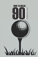 How To Break 90 Consistently In Golf