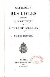 Catalogue des livres composant la Bibliothèque de la ville de Bordeaux: Belles-lettres