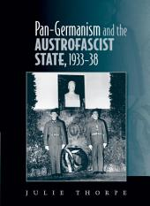 Pan-Germanism and the Austrofascist State, 1933-38