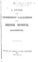 A Guide to the Exhibition Galleries of the British Museum, Bloomsbury