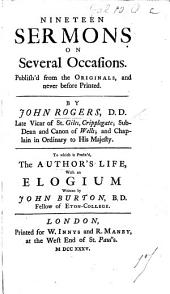 Nineteen Sermons on several occasions ... To which is prefix'd the author's life, with an elogium written by J. Burton