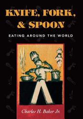 Knife, Fork and Spoon: Eating Around the World