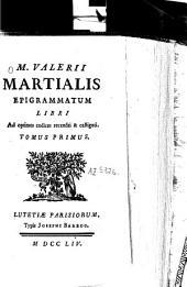 M. Valerii Martialis epigrammatum libri: ad optimos codices recensiti et castigati, Volume 1