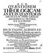 Quaestionem theologicam: An et in quantum in articulis fidei liceat argumenta petere ex ratione?