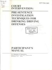 Court Intervention: Pre-sentence Investigation Techniques for Drinking/driving Offenses : Participant's Manual