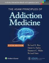 The ASAM Principles of Addiction Medicine: Edition 5