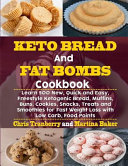 Keto Bread and Fat Bombs Cookbook