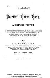 Willard's Practical Butter Book: A Complete Treatise on Butter-making at Factories and Farm Dairies, Including the Selection, Feeding and Management of Stock for Butter Dairying-with Plans for Dairy Rooms and Creameries, Dairy Fixtures, Utensils, Etc