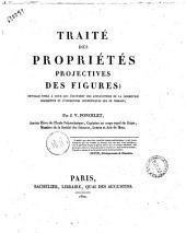 Traité des propriétés projectives des figures. Ouvrage utile a ceux qui s'occupent des applications de la géométrie descriptive et d'opérations géométriques sur le terrain; par J.V. Poncelet ..