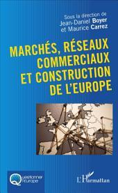 Marchés, réseaux commerciaux et construction de l'Europe