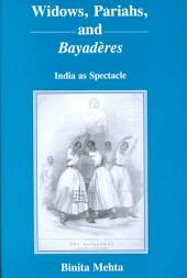 Widows, Pariahs, and Bayadères: India as Spectacle