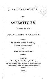 Quæstiones Græcæ; or, questions adapted to the Eton Greek Grammar, etc