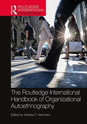 The Routledge International Handbook of Organizational Autoethnography