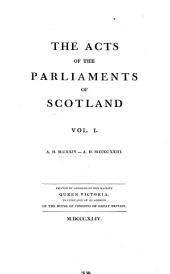 The Acts of the Parliaments of Scotland ...: A. D. M.C.XXIV-[A. D. M.D.CCVII] ...