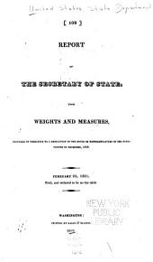 Report of the Secretary of State, Upon Weights and Measures, Prepared in Obedience to a Resolution of the House of Representatives of the Fourteenth of December, 1819. February 22, 1821: Read, and Ordered to Lie on the Table