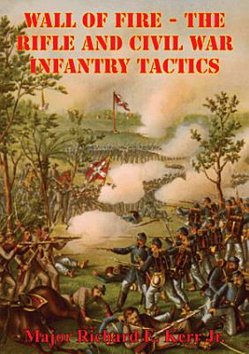 Wall Of Fire   The Rifle And Civil War Infantry Tactics