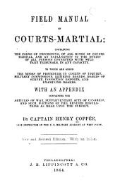Field Manual of Courts-martial ...: To which are Added the Modes of Procedure in Courts of Inquiry, Military Commissions, Retiring Boards, Boards of Survey, Inspection Reports and Examining Boards