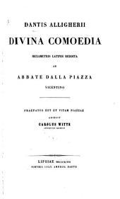 Dantis Alligherii Divina Comoedia hexametris latinis reddita ab abbate dalla Piazza ... Praefatus est et vitam Piazzae adiecit Carolus Witte