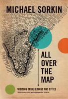 All Over the Map  Writing on Buildings and Cities PDF