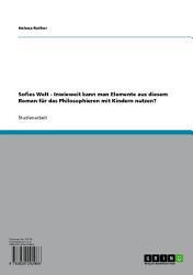 Sofies Welt   Inwieweit kann man Elemente aus diesem Roman f  r das Philosophieren mit Kindern nutzen  PDF