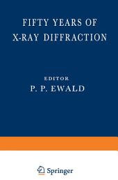 Fifty Years of X-Ray Diffraction: Dedicated to the International Union of Crystallography on the Occasion of the Commemoration Meeting in Munich July 1962