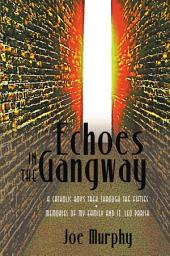 Echoes in the Gangway: A Catholic Boy's Trek Through the Fifties - Memories of My Family and St. Leo Parish